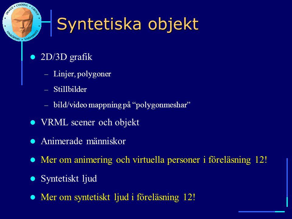 """Syntetiska objekt  2D/3D grafik – Linjer, polygoner – Stillbilder – bild/video mappning på """"polygonmeshar""""  VRML scener och objekt  Animerade männi"""