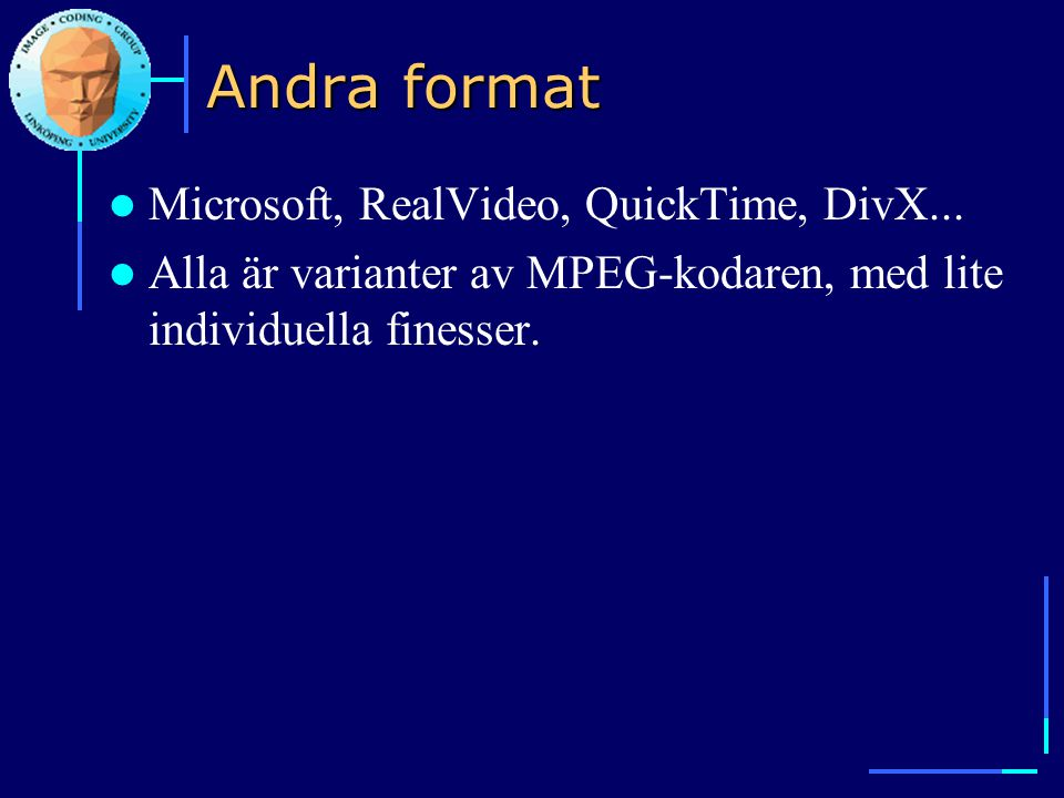 Andra format  Microsoft, RealVideo, QuickTime, DivX...