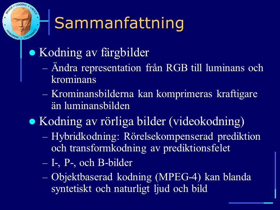Sammanfattning  Kodning av färgbilder – Ändra representation från RGB till luminans och krominans – Krominansbilderna kan komprimeras kraftigare än l