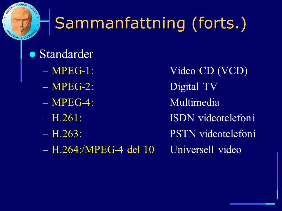 Sammanfattning (forts.)  Standarder – MPEG-1: Video CD (VCD) – MPEG-2: Digital TV – MPEG-4: Multimedia – H.261: ISDN videotelefoni – H.263: PSTN vide