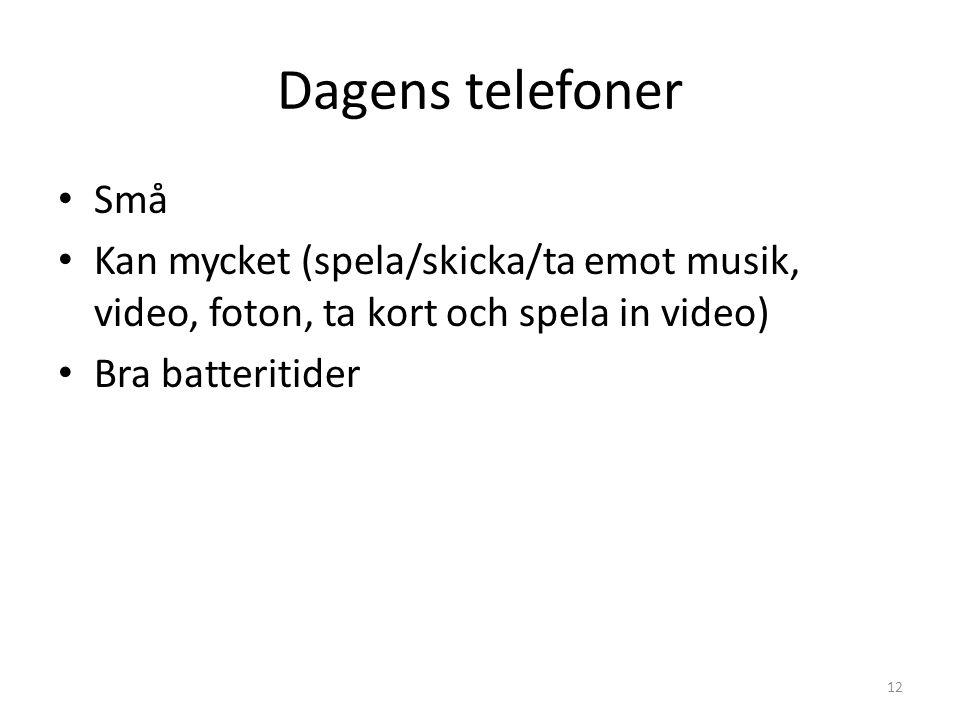 Dagens telefoner • Små • Kan mycket (spela/skicka/ta emot musik, video, foton, ta kort och spela in video) • Bra batteritider 12