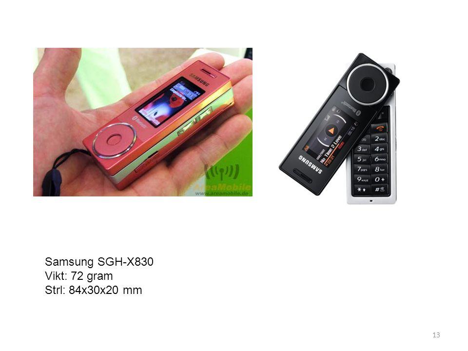 13 Samsung SGH-X830 Vikt: 72 gram Strl: 84x30x20 mm