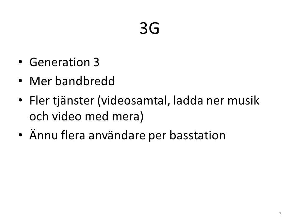 3G • Generation 3 • Mer bandbredd • Fler tjänster (videosamtal, ladda ner musik och video med mera) • Ännu flera användare per basstation 7