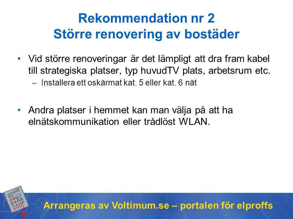 Arrangeras av Voltimum.se – portalen för elproffs Rekommendation nr 2 Större renovering av bostäder •Vid större renoveringar är det lämpligt att dra fram kabel till strategiska platser, typ huvudTV plats, arbetsrum etc.