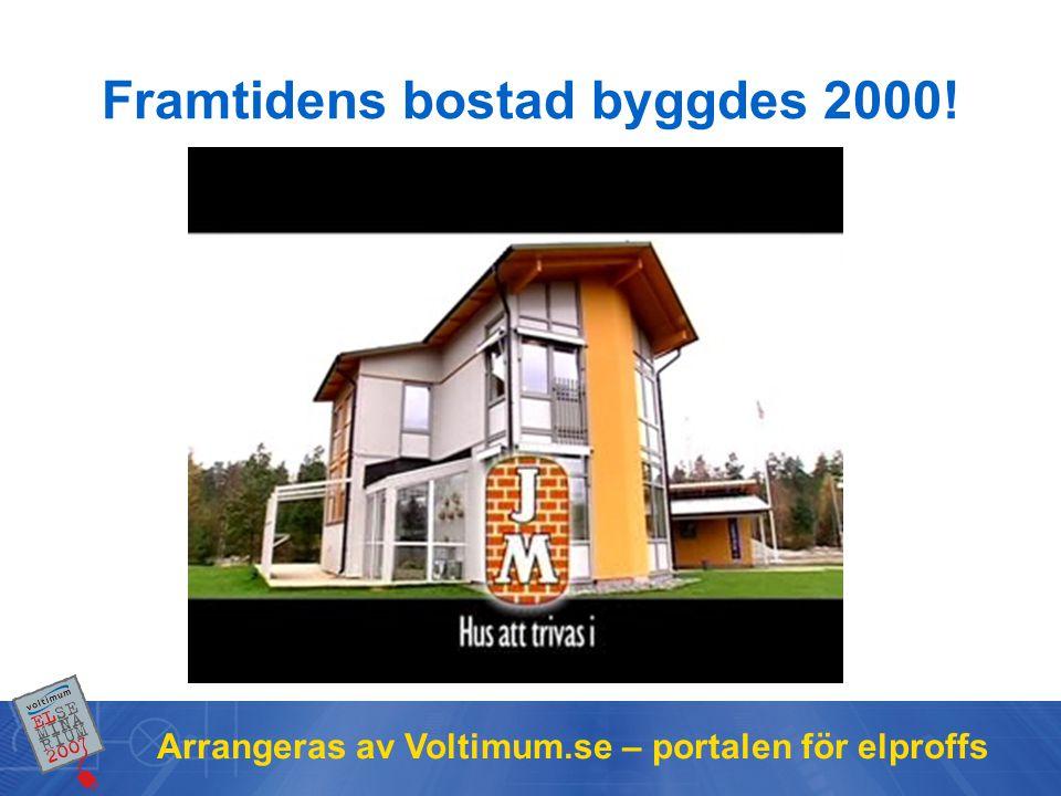 Arrangeras av Voltimum.se – portalen för elproffs Framtidens bostad byggdes 2000!