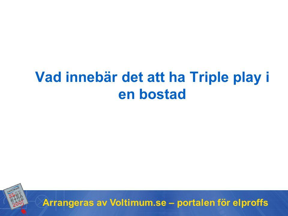 Arrangeras av Voltimum.se – portalen för elproffs Vad innebär det att ha Triple play i en bostad
