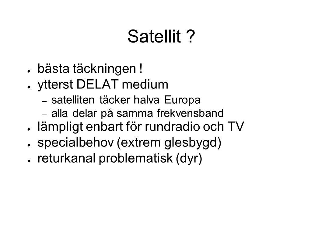 Satellit ? ● bästa täckningen ! ● ytterst DELAT medium – satelliten täcker halva Europa – alla delar på samma frekvensband ● lämpligt enbart för rundr
