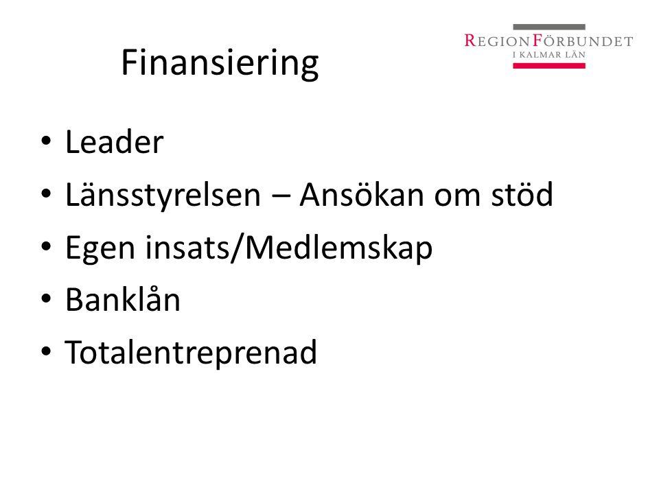 Finansiering • Leader • Länsstyrelsen – Ansökan om stöd • Egen insats/Medlemskap • Banklån • Totalentreprenad