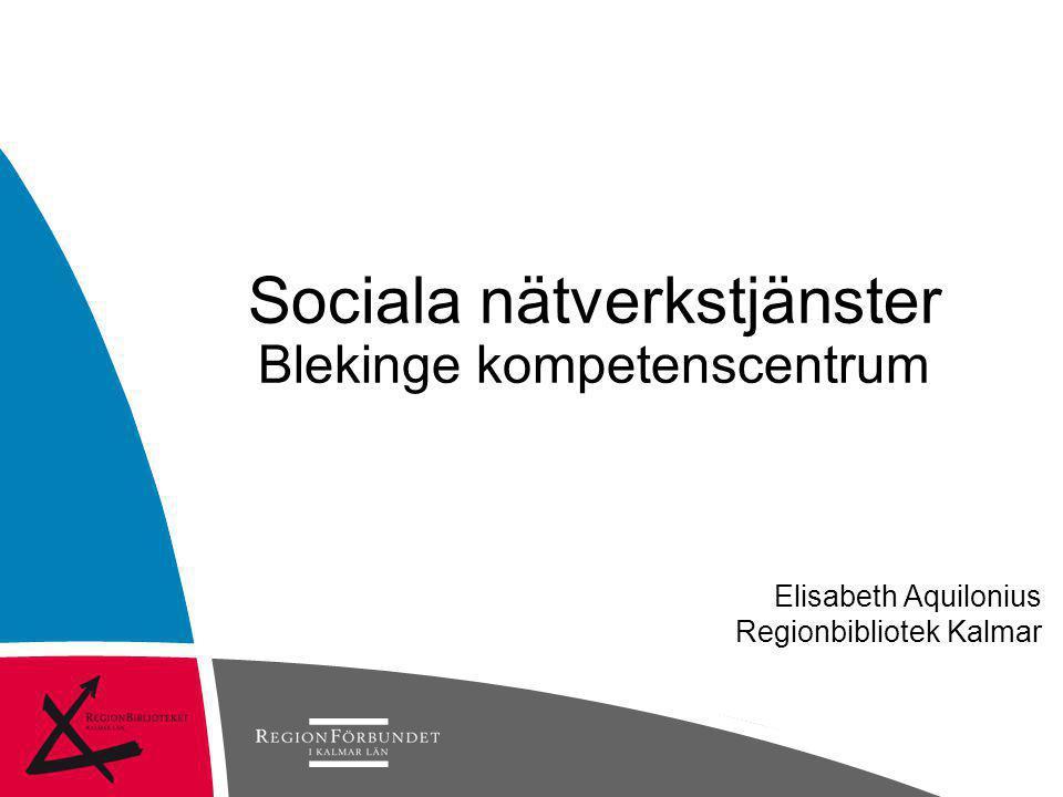 Elisabeth Aquilonius Regionbibliotek Kalmar Sociala nätverkstjänster Blekinge kompetenscentrum