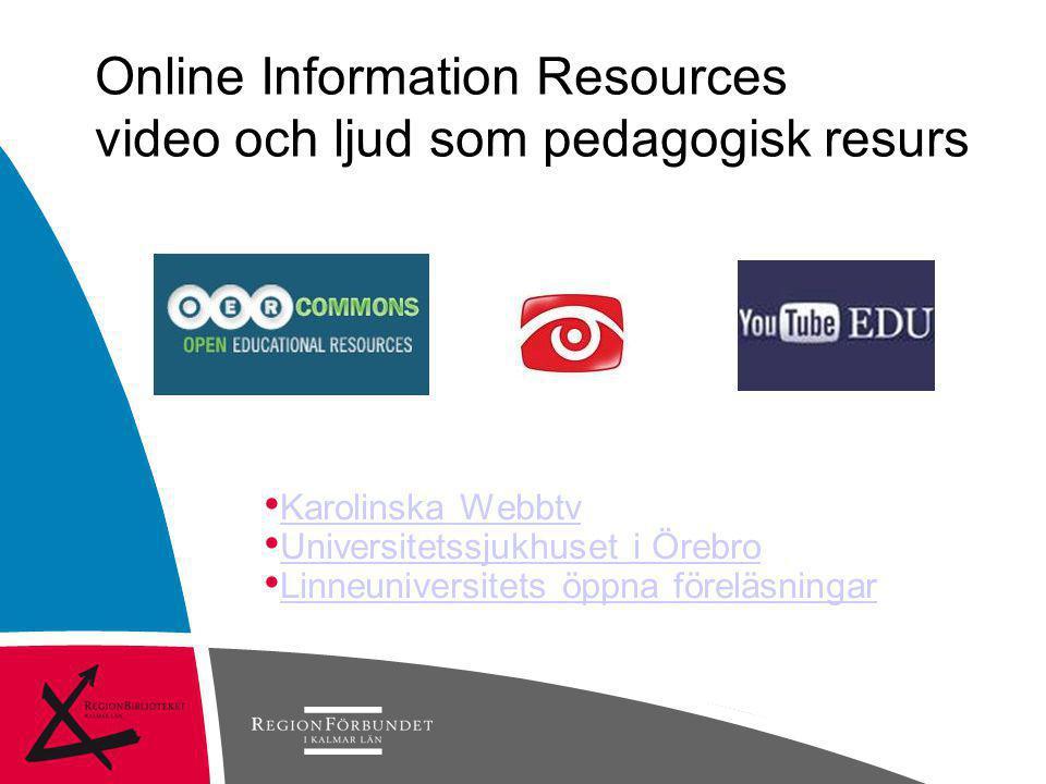 Online Information Resources video och ljud som pedagogisk resurs • Karolinska Webbtv Karolinska Webbtv • Universitetssjukhuset i Örebro Universitetss