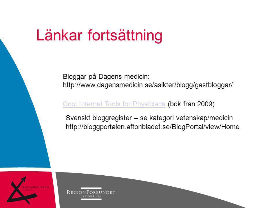Länkar fortsättning Svenskt bloggregister – se kategori vetenskap/medicin http://bloggportalen.aftonbladet.se/BlogPortal/view/Home Bloggar på Dagens m