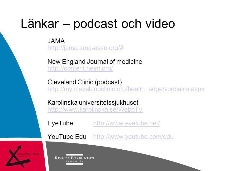 Länkar – podcast och video JAMA http://jama.ama-assn.org/# New England Journal of medicine http://content.nejm.org/ Cleveland Clinic (podcast) http://