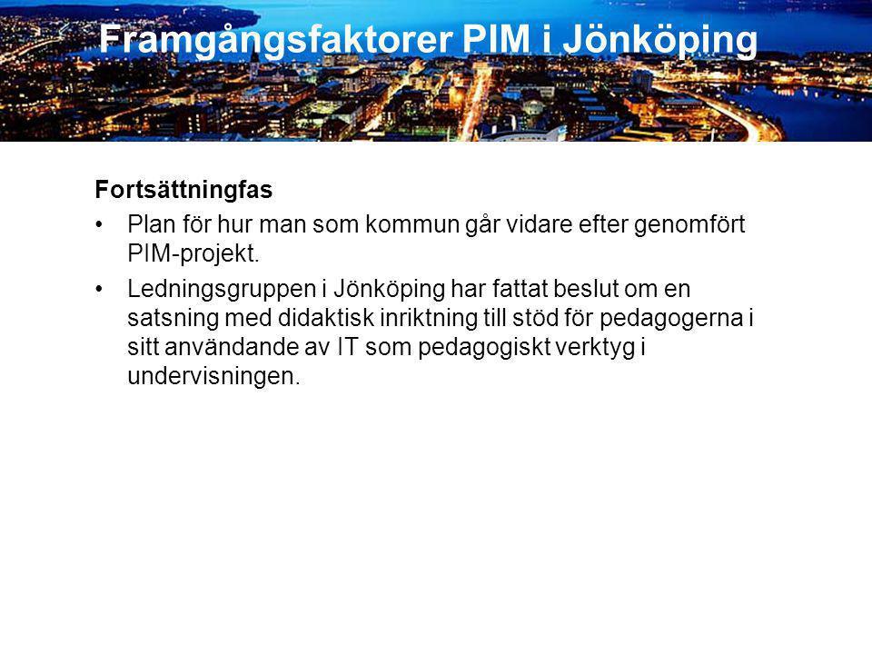 Fortsättningfas •Plan för hur man som kommun går vidare efter genomfört PIM-projekt. •Ledningsgruppen i Jönköping har fattat beslut om en satsning med