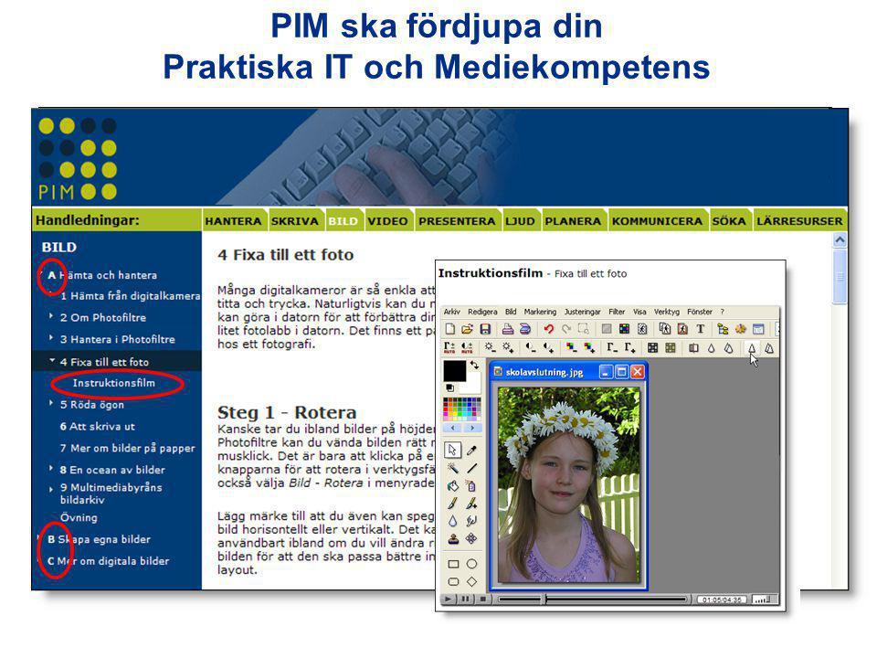 PIM består av tio handledningar med text, bild och videostöd •Hantera •Skriva •Bilder •Ljud •Video •Presentera •Planera •Kommunicera •Söka •Lärresurser
