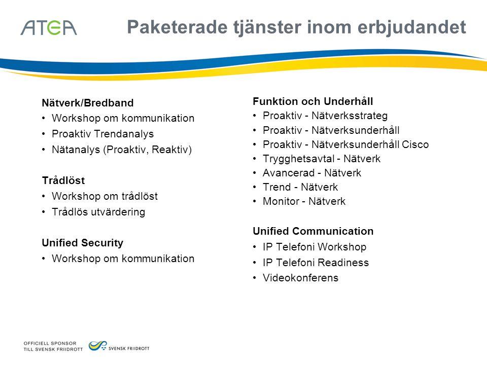 Paketerade tjänster inom erbjudandet Nätverk/Bredband • Workshop om kommunikation • Proaktiv Trendanalys • Nätanalys (Proaktiv, Reaktiv) Trådlöst • Wo