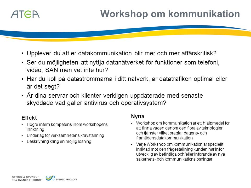 Nytta • Workshop om kommunikation är ett hjälpmedel för att finna vägen genom den flora av teknologier och tjänster vilket präglar dagens- och framtid
