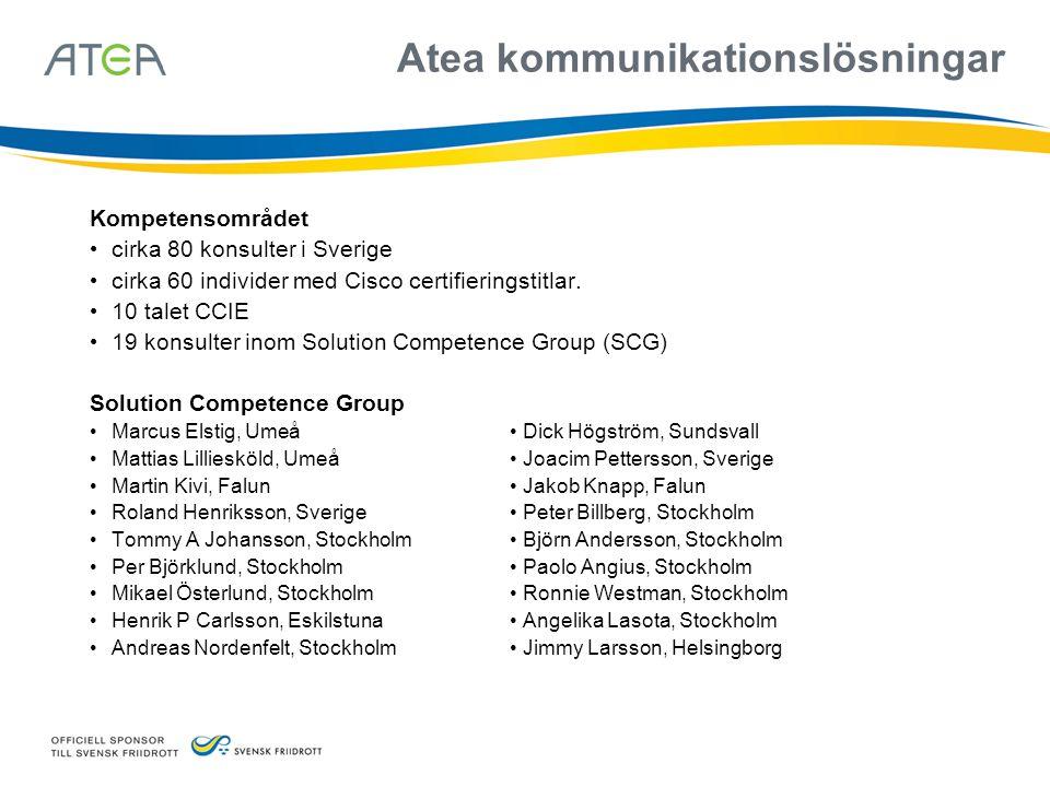 Atea kommunikationslösningar Kompetensområdet • cirka 80 konsulter i Sverige • cirka 60 individer med Cisco certifieringstitlar. • 10 talet CCIE • 19