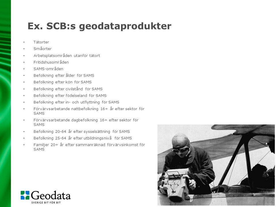 10 Ex. SCB:s geodataprodukter • Tätorter • Småorter • Arbetsplatsområden utanför tätort • Fritidshusområden • SAMS-områden • Befolkning efter ålder fö