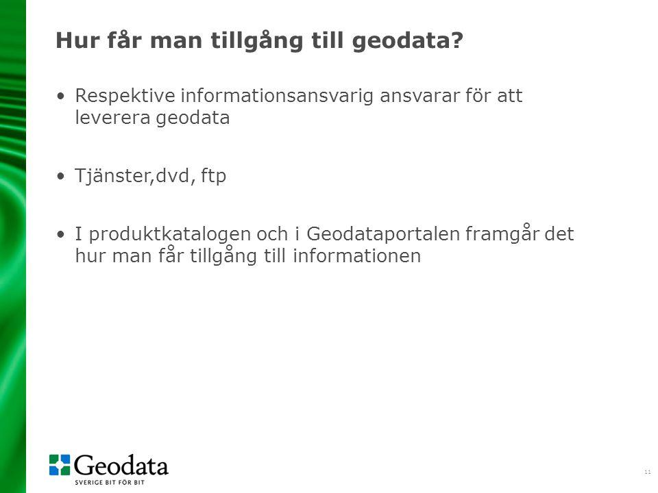 11 Hur får man tillgång till geodata? •Respektive informationsansvarig ansvarar för att leverera geodata •Tjänster,dvd, ftp •I produktkatalogen och i