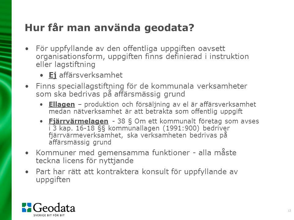 13 Hur får man använda geodata? •För uppfyllande av den offentliga uppgiften oavsett organisationsform, uppgiften finns definierad i instruktion eller