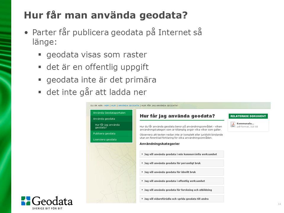 14 Hur får man använda geodata? •Parter får publicera geodata på Internet så länge:  geodata visas som raster  det är en offentlig uppgift  geodata