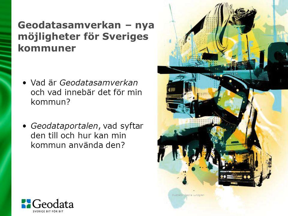 2 Geodatasamverkan – nya möjligheter för Sveriges kommuner Illustratör Cecilia Lundgren •Vad är Geodatasamverkan och vad innebär det för min kommun? •