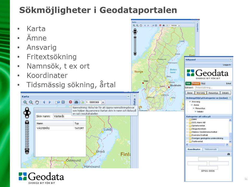 21 Sökmöjligheter i Geodataportalen • Karta • Ämne • Ansvarig • Fritextsökning • Namnsök, t ex ort • Koordinater • Tidsmässig sökning, årtal