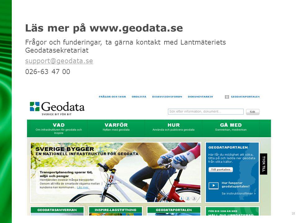 25 Läs mer på www.geodata.se Frågor och funderingar, ta gärna kontakt med Lantmäteriets Geodatasekretariat support@geodata.se 026-63 47 00