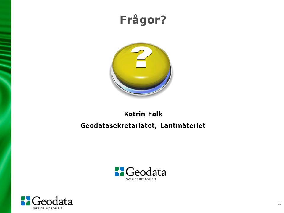 26 Frågor? Katrin Falk Geodatasekretariatet, Lantmäteriet