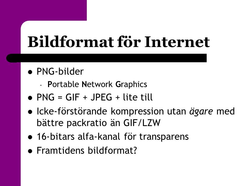 Bildformat för Internet  PNG-bilder – Portable Network Graphics  PNG = GIF + JPEG + lite till  Icke-förstörande kompression utan ägare med bättre p