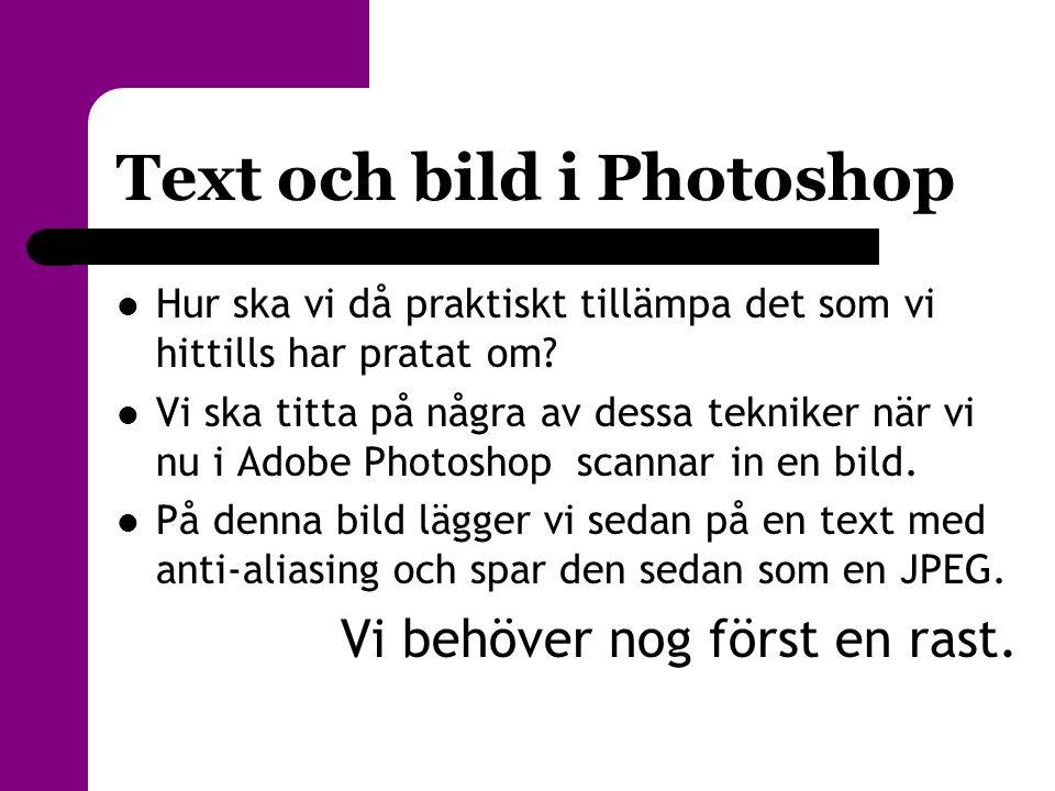 Text och bild i Photoshop  Hur ska vi då praktiskt tillämpa det som vi hittills har pratat om?  Vi ska titta på några av dessa tekniker när vi nu i
