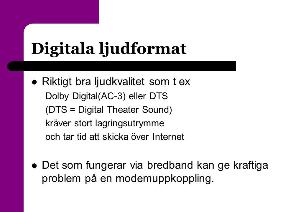 Digitala ljudformat  Riktigt bra ljudkvalitet som t ex Dolby Digital(AC-3) eller DTS (DTS = Digital Theater Sound) kräver stort lagringsutrymme och t