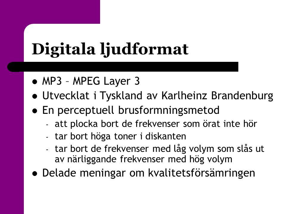 Digitala ljudformat  MP3 – MPEG Layer 3  Utvecklat i Tyskland av Karlheinz Brandenburg  En perceptuell brusformningsmetod – att plocka bort de frek