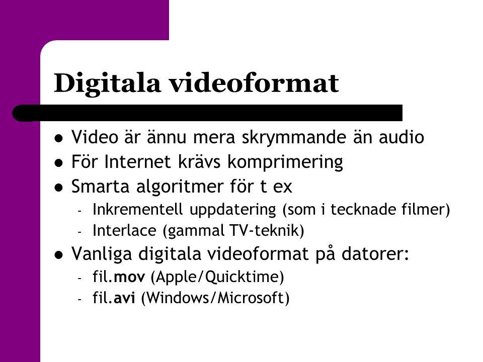 Digitala videoformat  Video är ännu mera skrymmande än audio  För Internet krävs komprimering  Smarta algoritmer för t ex – Inkrementell uppdaterin