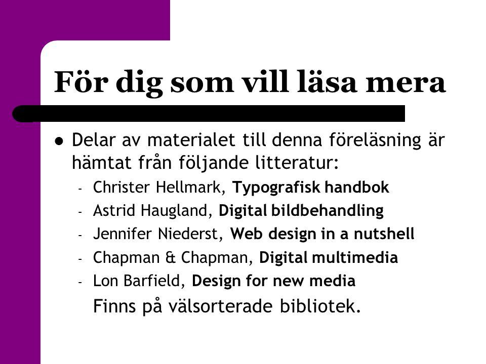 För dig som vill läsa mera  Delar av materialet till denna föreläsning är hämtat från följande litteratur: – Christer Hellmark, Typografisk handbok –