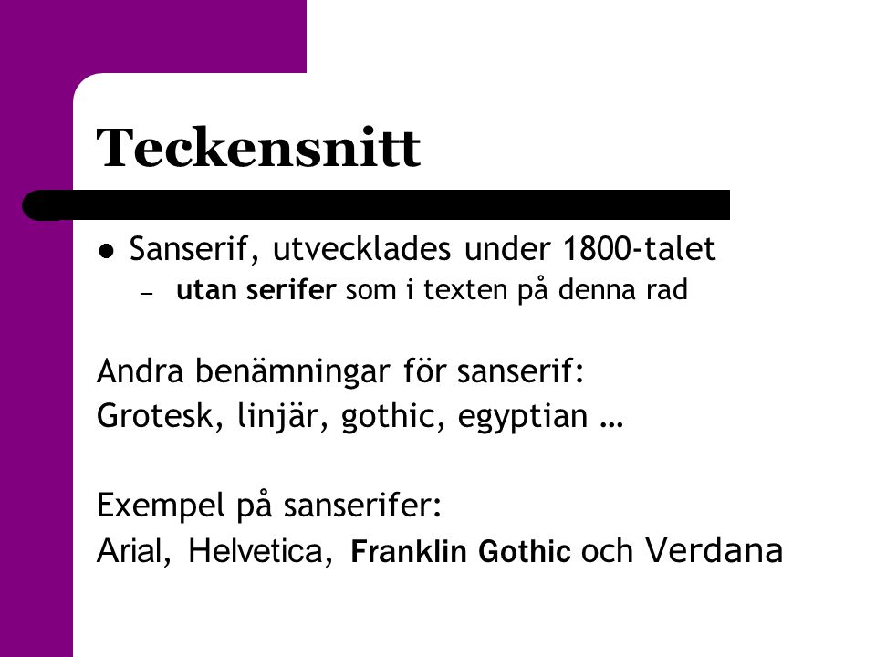 Teckensnitt  Sanserif, utvecklades under 1800-talet – utan serifer som i texten på denna rad Andra benämningar för sanserif: Grotesk, linjär, gothic,