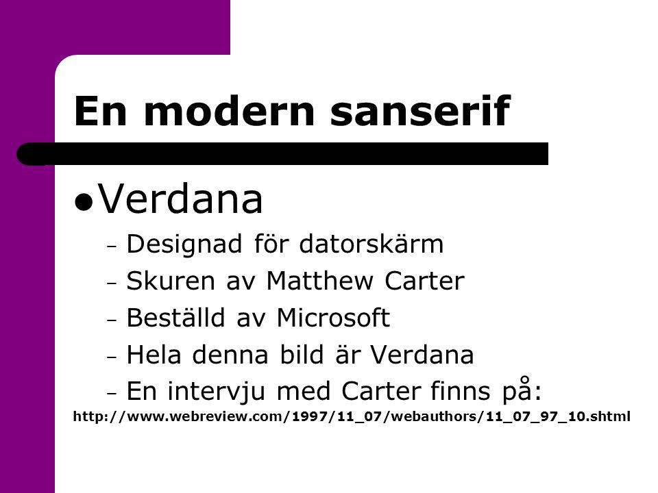 En modern sanserif  Verdana – Designad för datorskärm – Skuren av Matthew Carter – Beställd av Microsoft – Hela denna bild är Verdana – En intervju m