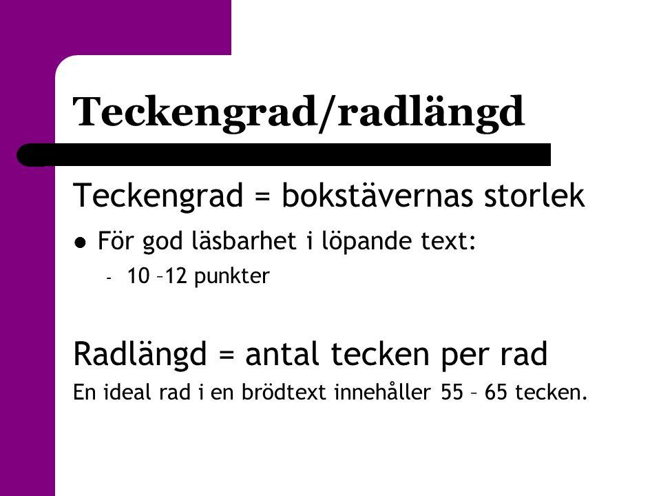 Teckengrad/radlängd Teckengrad = bokstävernas storlek  För god läsbarhet i löpande text: – 10 –12 punkter Radlängd = antal tecken per rad En ideal ra