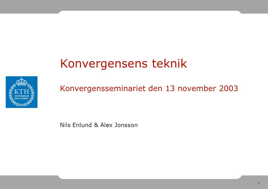 1 Konvergensens teknik Konvergensseminariet den 13 november 2003 Nils Enlund & Alex Jonsson