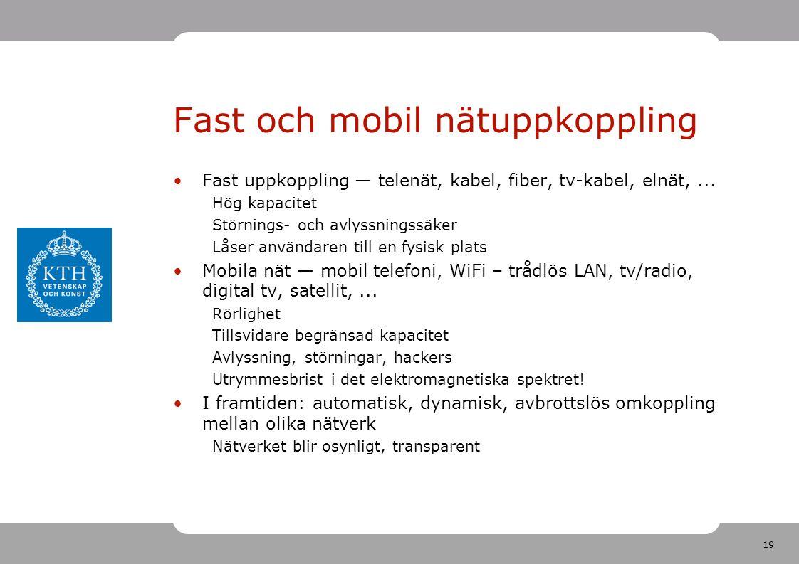 19 Fast och mobil nätuppkoppling •Fast uppkoppling — telenät, kabel, fiber, tv-kabel, elnät,...