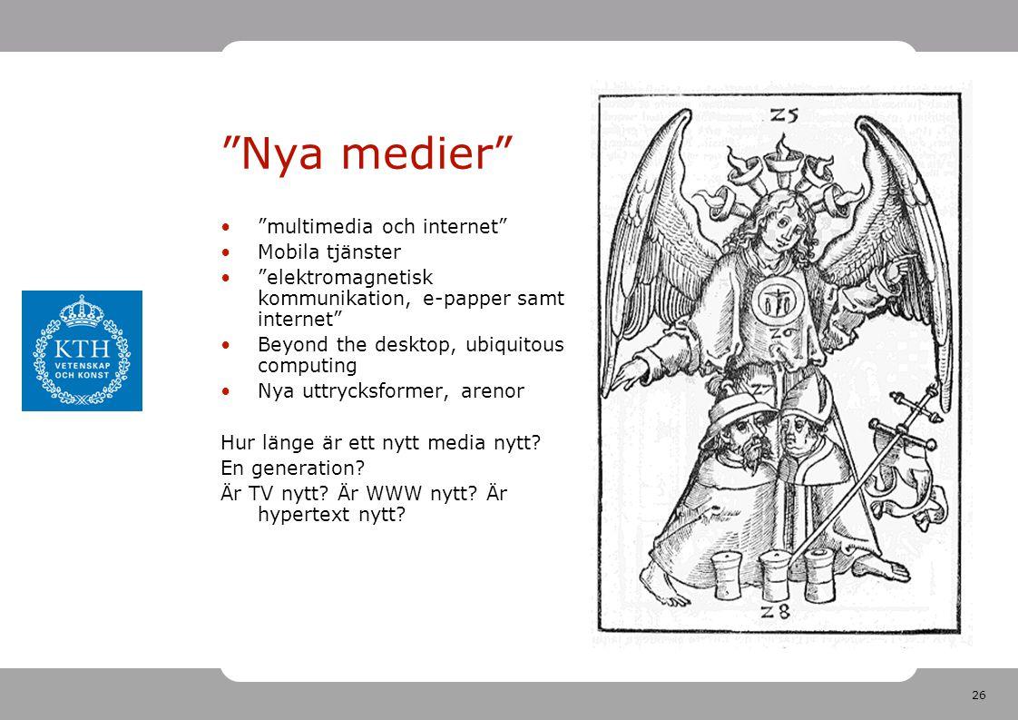 "26 ""Nya medier"" •""multimedia och internet"" •Mobila tjänster •""elektromagnetisk kommunikation, e-papper samt internet"" •Beyond the desktop, ubiquitous"