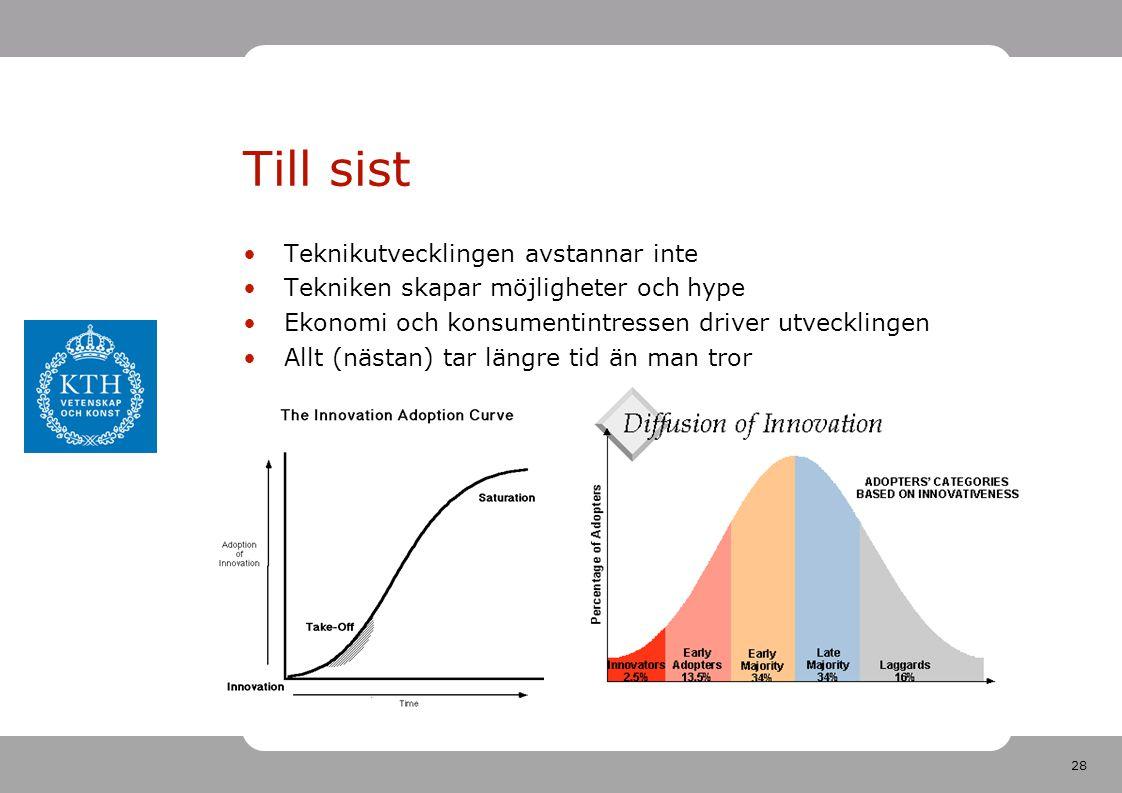 28 Till sist •Teknikutvecklingen avstannar inte •Tekniken skapar möjligheter och hype •Ekonomi och konsumentintressen driver utvecklingen •Allt (nästan) tar längre tid än man tror