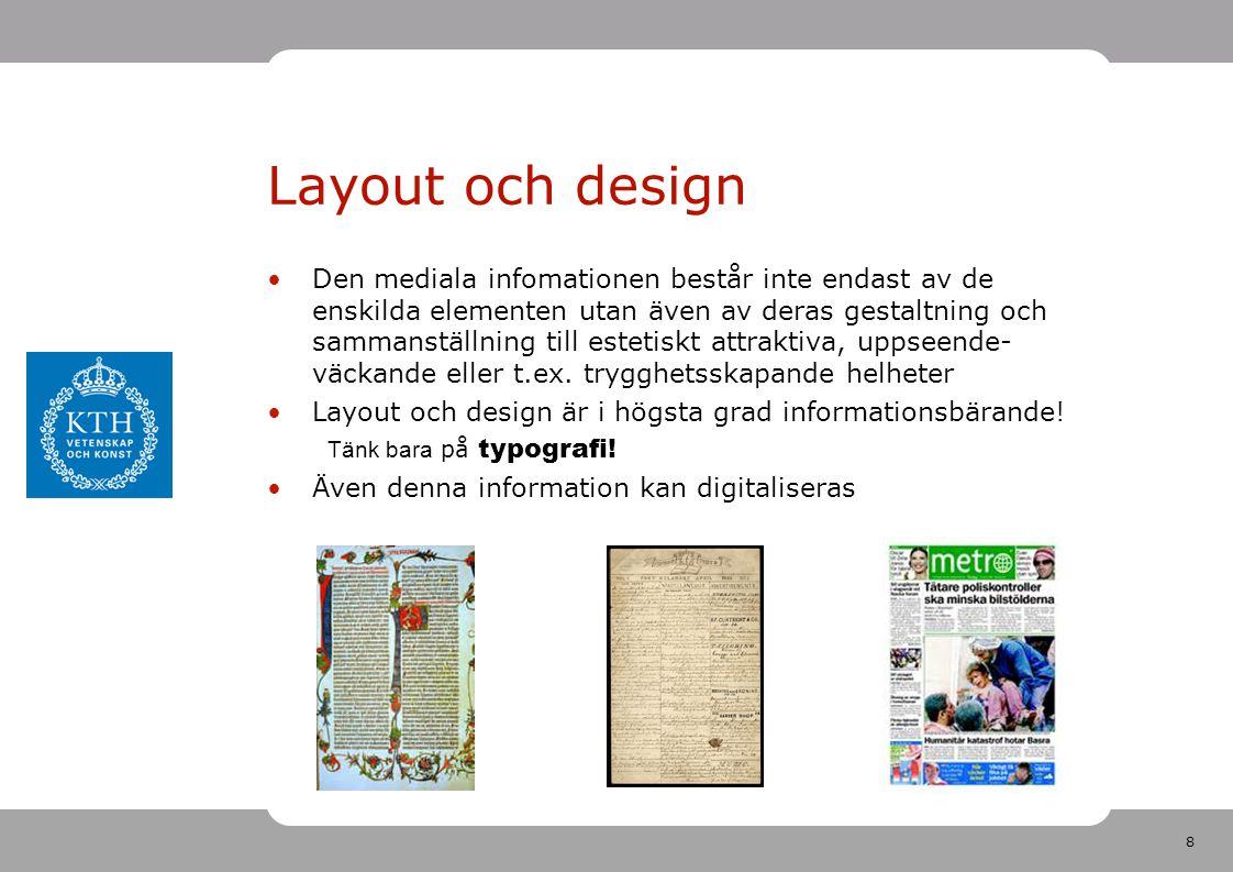 8 Layout och design •Den mediala infomationen består inte endast av de enskilda elementen utan även av deras gestaltning och sammanställning till estetiskt attraktiva, uppseende- väckande eller t.ex.