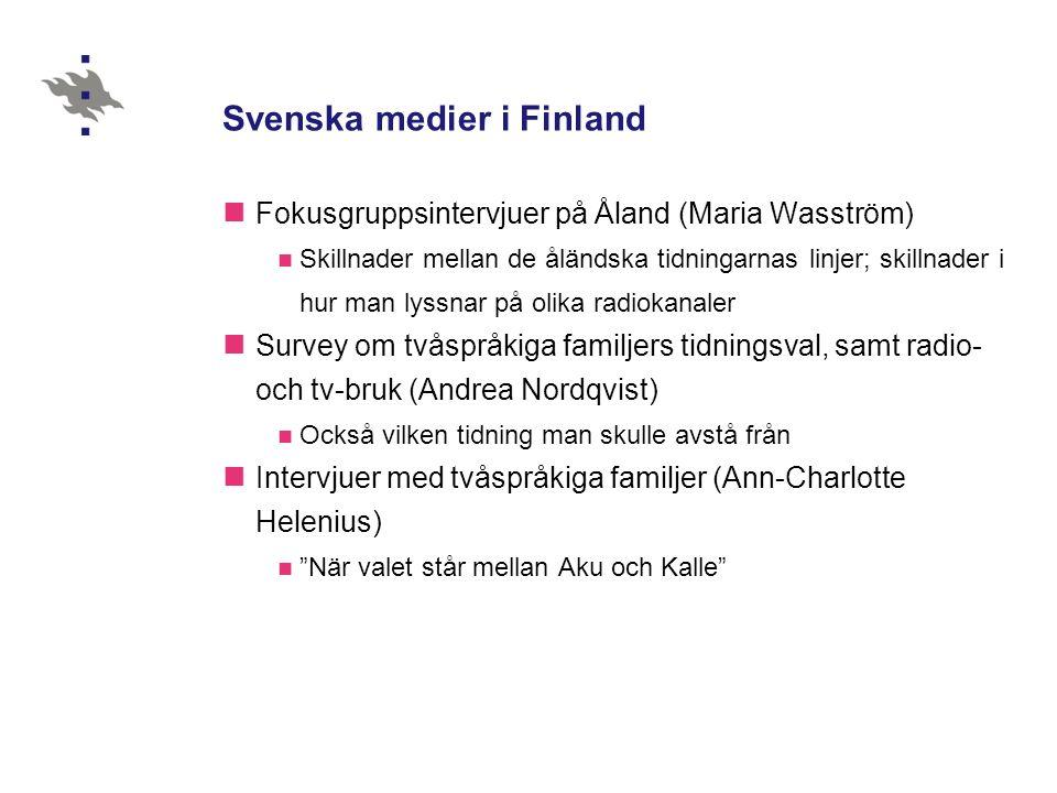 Svenska medier i Finland  Fokusgruppsintervjuer på Åland (Maria Wasström)  Skillnader mellan de åländska tidningarnas linjer; skillnader i hur man lyssnar på olika radiokanaler  Survey om tvåspråkiga familjers tidningsval, samt radio- och tv-bruk (Andrea Nordqvist)  Också vilken tidning man skulle avstå från  Intervjuer med tvåspråkiga familjer (Ann-Charlotte Helenius)  När valet står mellan Aku och Kalle