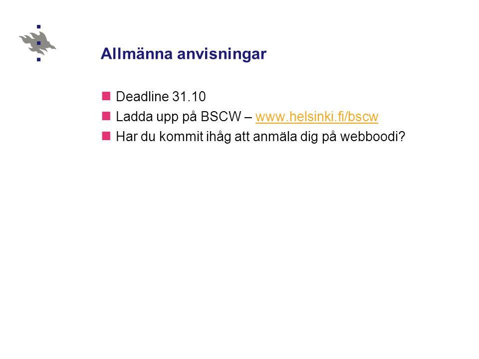Allmänna anvisningar  Deadline 31.10  Ladda upp på BSCW – www.helsinki.fi/bscwwww.helsinki.fi/bscw  Har du kommit ihåg att anmäla dig på webboodi