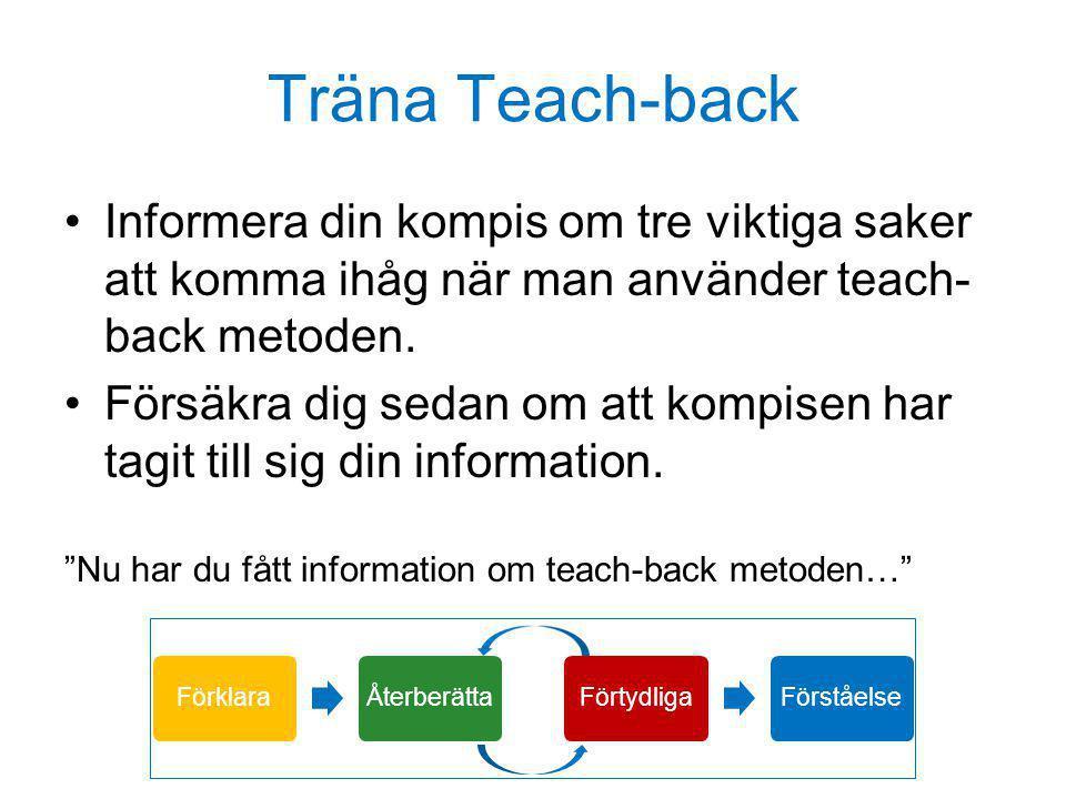 Träna Teach-back •Informera din kompis om tre viktiga saker att komma ihåg när man använder teach- back metoden. •Försäkra dig sedan om att kompisen h