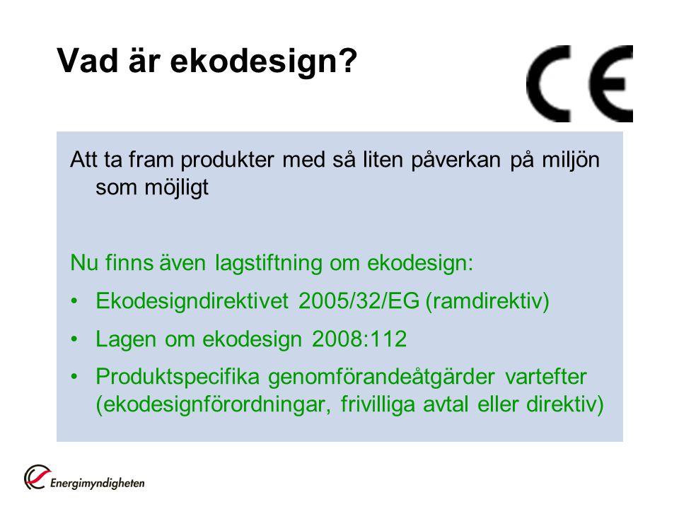 Vad är ekodesign? Att ta fram produkter med så liten påverkan på miljön som möjligt Nu finns även lagstiftning om ekodesign: •Ekodesigndirektivet 2005