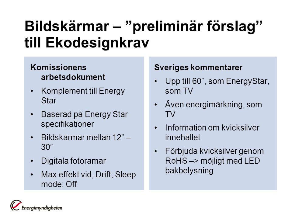 """Bildskärmar – """"preliminär förslag"""" till Ekodesignkrav Komissionens arbetsdokument •Komplement till Energy Star •Baserad på Energy Star specifikationer"""
