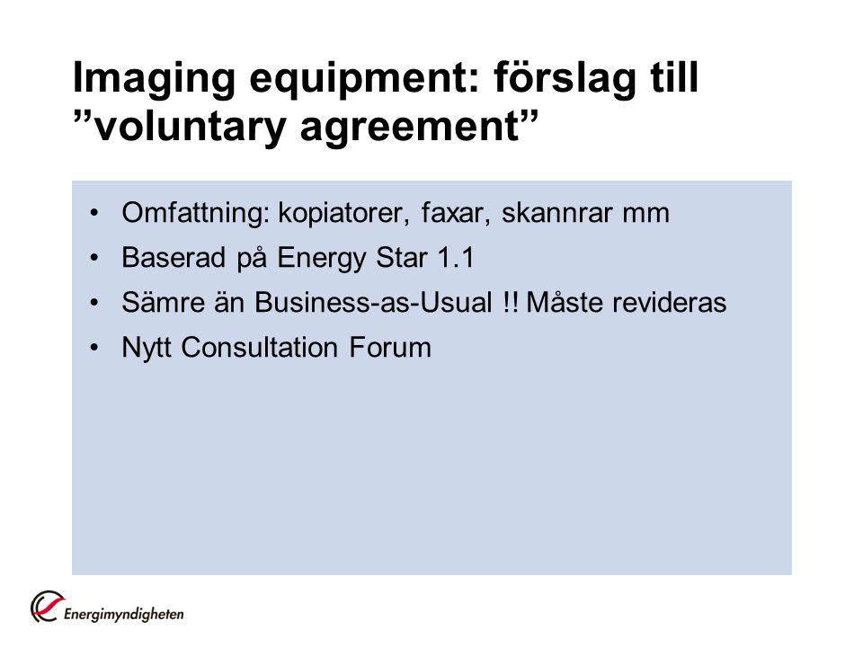 """Imaging equipment: förslag till """"voluntary agreement"""" •Omfattning: kopiatorer, faxar, skannrar mm •Baserad på Energy Star 1.1 •Sämre än Business-as-Us"""