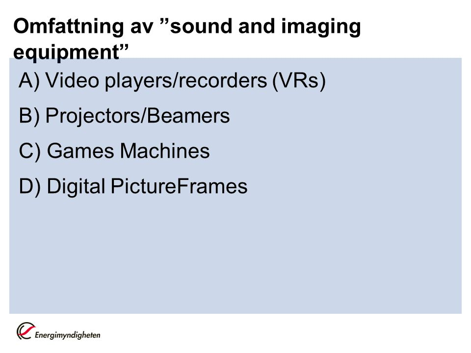 "Omfattning av ""sound and imaging equipment"" A) Video players/recorders (VRs) B) Projectors/Beamers C) Games Machines D) Digital PictureFrames"